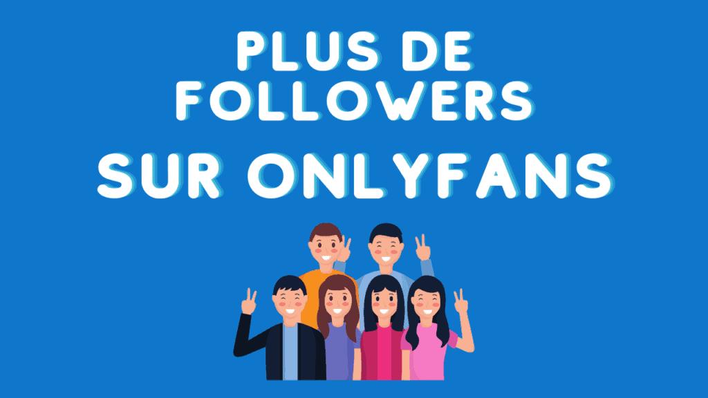 gagner des followers et des abonnements sur onlyfans